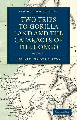 Two Trips to Gorilla Land and the Cataracts of the Congo by Sir Richard Francis Burton