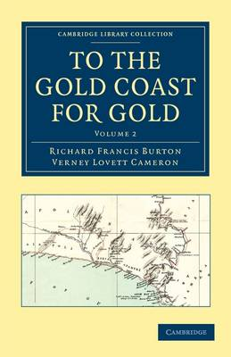 To the Gold Coast for Gold A Personal Narrative by Sir Richard Francis Burton, Verney Lovett Cameron