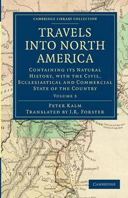 Travels into North America Containing its Natural History, with the Civil, Ecclesiastical and Commercial State of the Country by Peter Kalm