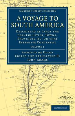 A Voyage to South America Describing at Large the Spanish Cities, Towns, Provinces, etc. on that Extensive Continent by Don Antonio de Ulloa