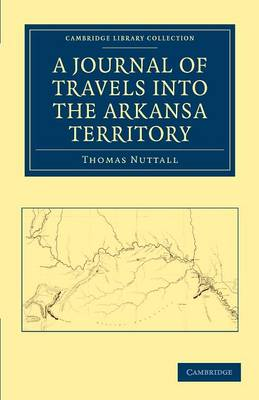 A Journal of Travel into the Arkansa Territory, during the Year 1819 With Occasional Observations on the Manners of the Aborigines by Thomas Nuttall
