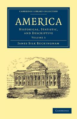 America Historical, Statistic, and Descriptive by James Silk Buckingham