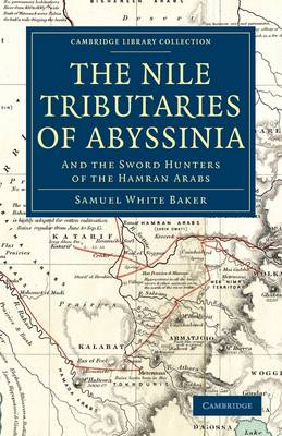 The Nile Tributaries of Abyssinia And the Sword Hunters of the Hamran Arabs by Sir Samuel White Baker