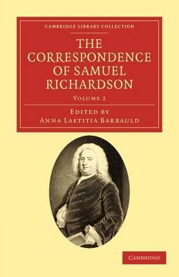 The Correspondence of Samuel Richardson Author of Pamela, Clarissa, and Sir Charles Grandison by Samuel Richardson