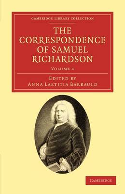 The Correspondence of Samuel Richardson Author of Pamela, Clarissa, and Sir Charles Grandison by Samuel Richardson