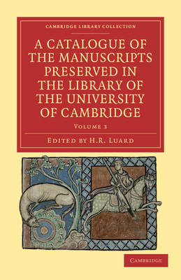 A Catalogue of the Manuscripts Preserved in the Library of the University of Cambridge by H. R. Luard