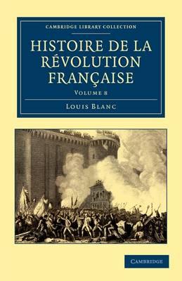 Histoire de la Revolution Francaise by Louis Blanc