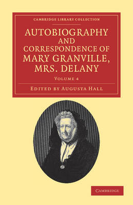 Autobiography and Correspondence of Mary Granville, Mrs Delany With Interesting Reminiscences of King George the Third and Queen Charlotte by Mary Delany