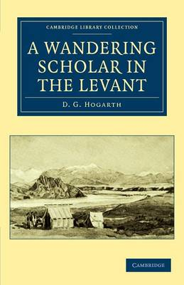 A Wandering Scholar in the Levant by David George Hogarth