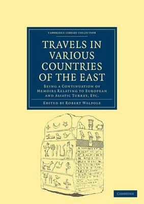 Travels in Various Countries of the East Being a Continuation of Memoirs Relating to European and Asiatic Turkey, Etc by Robert Walpole