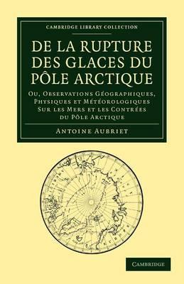 De la rupture des glaces du Pole Arctique Ou, observations geographiques, physiques et meteorologiques sur les mers et les contrees du Pole Arctique by Antoine Aubriet