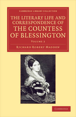 The Literary Life and Correspondence of the Countess of Blessington by Richard Robert Madden, Countess of Marguerite Blessington