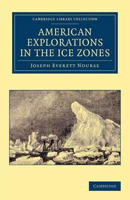 American Explorations in the Ice Zones by Joseph Everett Nourse