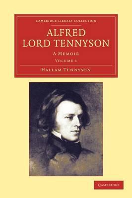 Alfred, Lord Tennyson A Memoir by Hallam Tennyson