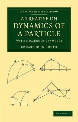 A Treatise on Dynamics of a Particle With Numerous Examples by Edward John Routh