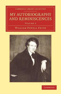 My Autobiography and Reminiscences Further Reminiscences by William Powell Frith
