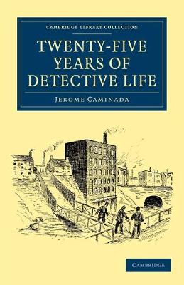 Twenty-Five Years of Detective Life by Jerome Caminada
