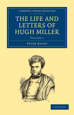 The Life and Letters of Hugh Miller by Peter Bayne