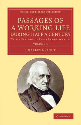 Passages of a Working Life during Half a Century With a Prelude of Early Reminiscences by Charles Knight