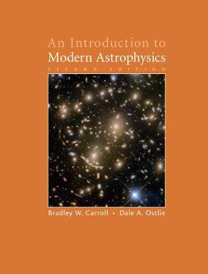 An Introduction to Modern Astrophysics by Bradley W. (Weber State University, Utah) Carroll, Dale A. (Weber State University, Utah) Ostlie