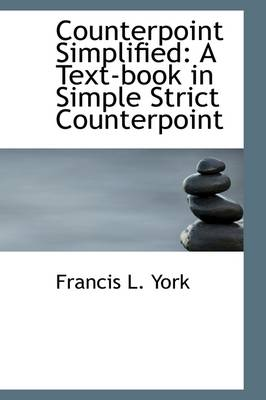 Counterpoint Simplified A Text-Book in Simple Strict Counterpoint by Francis L York