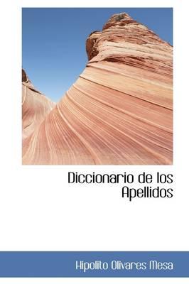 Diccionario de Los Apellidos by Hipolito Olivares Mesa, Hipolito Olivares Mesa