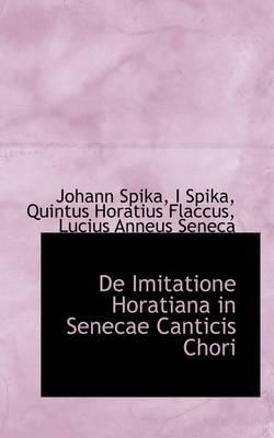 de Imitatione Horatiana in Senecae Canticis Chori by Johann Spika
