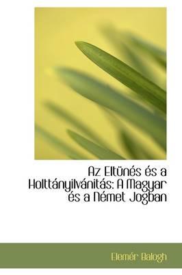 AZ ELT N?'s ?'S a Holtt Nyilv Nit?'s A Magyar ?'S A N Met Jogban by Elemr Balogh, Elem R Balogh