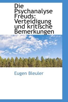 Die Psychanalyse Freuds Verteidigung Und Kritische Bemerkungen by Eugen Bleuler