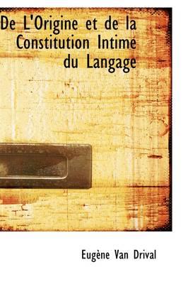 de L'Origine Et de La Constitution Intime Du Langage by Eugne Van Drival, Eug Ne Van Drival