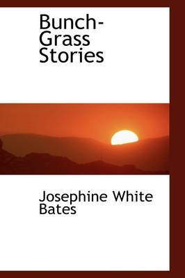 Bunch-Grass Stories by Josephine White Bates