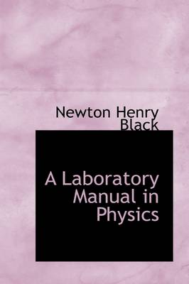 A Laboratory Manual in Physics by Newton Henry Black