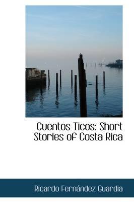Cuentos Ticos Short Stories of Costa Rica by Ricardo Fernndez Guardia