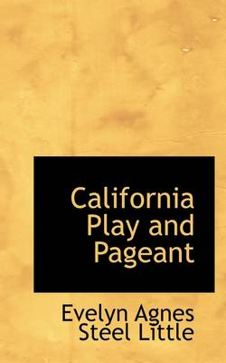 California Play and Pageant by Evelyn Agnes Steel Little