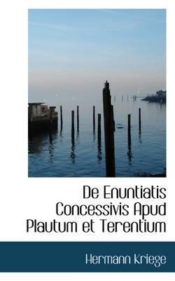 de Enuntiatis Concessivis Apud Plautum Et Terentium by Hermann Kriege