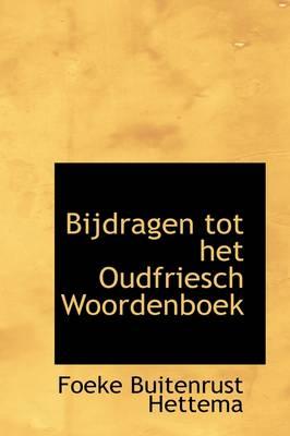 Bijdragen Tot Het Oudfriesch Woordenboek by Foeke Buitenrust Hettema