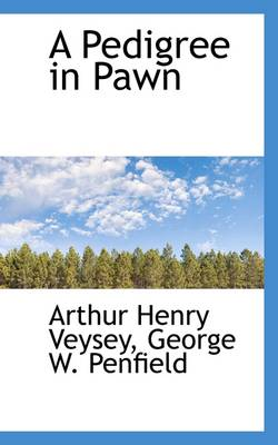 A Pedigree in Pawn by Arthur Henry Veysey