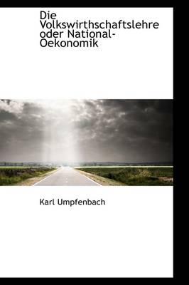Die Volkswirthschaftslehre Oder National-Oekonomik by Karl Umpfenbach