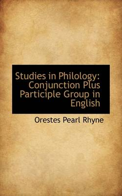 Studies in Philology Conjunction Plus Participle Group in English by Orestes Pearl Rhyne