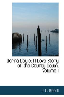Berna Boyle A Love Story of the County Down, Volume I by J H, Mrs Riddell