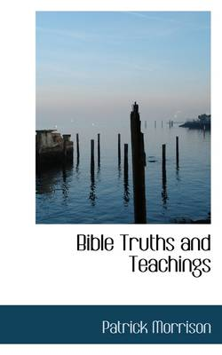 Bible Truths and Teachings by Patrick Morrison