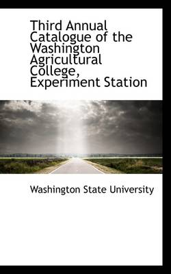 Third Annual Catalogue of the Washington Agricultural College, Experiment Station by Washington State University