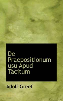 de Praepositionum Usu Apud Tacitum by Adolf Greef