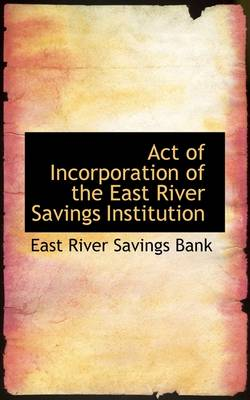 Act of Incorporation of the East River Savings Institution by East River Savings Bank