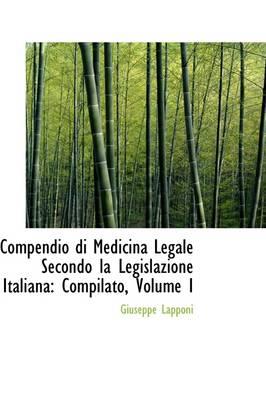 Compendio Di Medicina Legale Secondo La Legislazione Italiana Compilato, Volume I by Giuseppe Lapponi