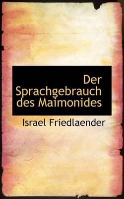 Der Sprachgebrauch Des Maimonides by Israel Friedlaender