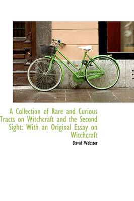 A Collection of Rare and Curious Tracts on Witchcraft and the Second Sight With an Original Essay O by Professor of Anthropology David, M.A.C.E (Senior Lecturer and Consultant Surgeon, University of Wales College of Medic Webster