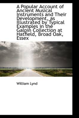 A Popular Account of Ancient Musical Instruments and Their Development by William Lynd