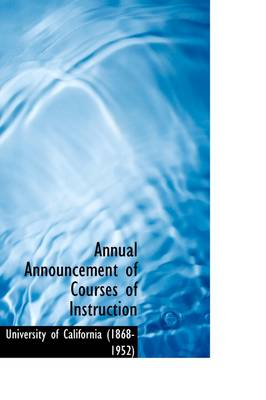 Annual Announcement of Courses of Instruction by University Of California (1868-1952)