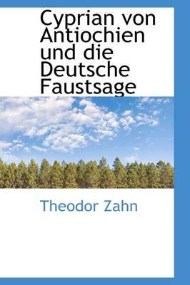 Cyprian Von Antiochien Und Die Deutsche Faustsage by Theodor Zahn